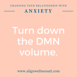 Change your relationship with anxiety - turn down the DMN (default mode network) volume