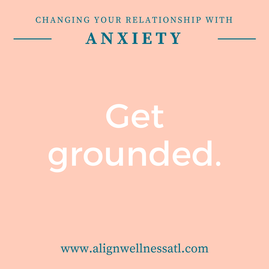 change your relationship with anxiety - get grounded