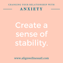 change your relationship with anxiety - create a sense of stability